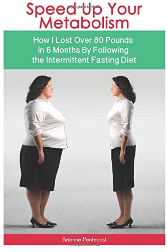 Skedaddle Up Your Metabolism!: How I Lost Over 80 Pounds in 6 Months By Following the Intermittent Fasting Diet