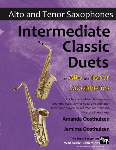 Intermediate Classic Duets for Alto and Tenor Saxophones: 22 classical and traditional melodies for equal Alto (Eb) and Tenor (Bb) Sax players of intermediate standard. Most are in easy - Alta 22