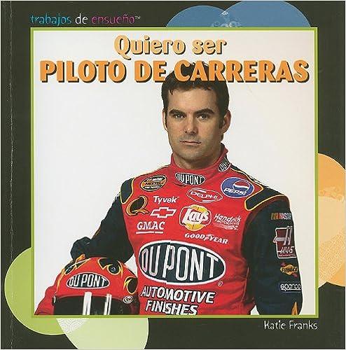 Descarga gratuita de ebooks para kindle Quiero ser piloto de carreras/ I Want to Be a Race Car Driver (Trabajos De Ensueno/ Dream Jobs) 1435886038 PDF DJVU