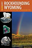 Rockhounding Wyoming: A Guide to the State s Best Rockhounding Sites