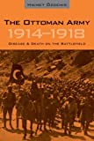 The Ottoman Army 1914 - 1918: Disease and Death on the Battlefield (Utah Series in Turkish and Islamic Stud)