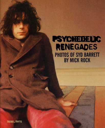 Psychedelic Renegades: With Photographs of Syd Barrett by Mick Rock pdf