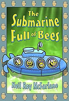 The Submarine Full of Bees: A Bedtime Story For Kids Aged 5 to 10 by [McFarlane, Neil]