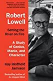 #9: Robert Lowell, Setting the River on Fire: A Study of Genius, Mania, and Character