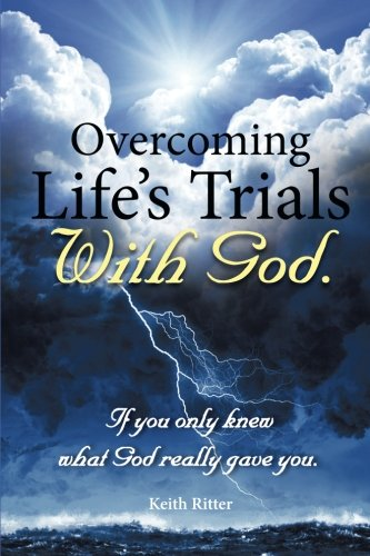 Overcoming Life's Trials with God: If You Only Knew What God Really Gave You