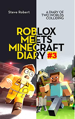 Roblox Meets Minecraft Diary 3 A Diary Of Two Worlds Colliding