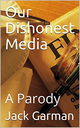 Our Dishonest Media: A Parody