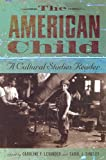 img - for The American Child: A Cultural Studies Reader book / textbook / text book