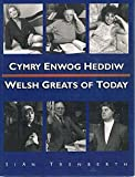 Welsh Greats of Today/Cymry Enwog Heddiw (English and Welsh Edition)