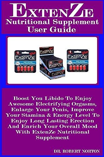 ExtenZe Nutritional Supplement User Guide: Boost You Libido To Enjoy...