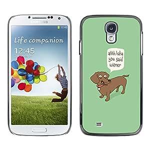 Caucho caso de Shell duro de la cubierta de accesorios de protección BY RAYDREAMMM - Samsung Galaxy S4 I9500 - Wiener Dog Funny Quote Dog Dachshund Art