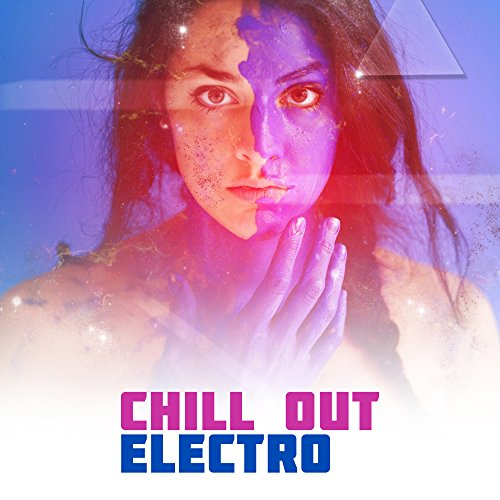 Chill Out Electro – Deep Beats, Ambient Electronic Music, Relax