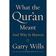 What the Qur'an Meant: And Why It Matters Audiobook by Garry Wills Narrated by Robertson Dean