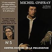 Contre-histoire de la philosophie 5.1: Les libertins baroques - De Pierre Charron à Cyrano de Bergerac | Michel Onfray