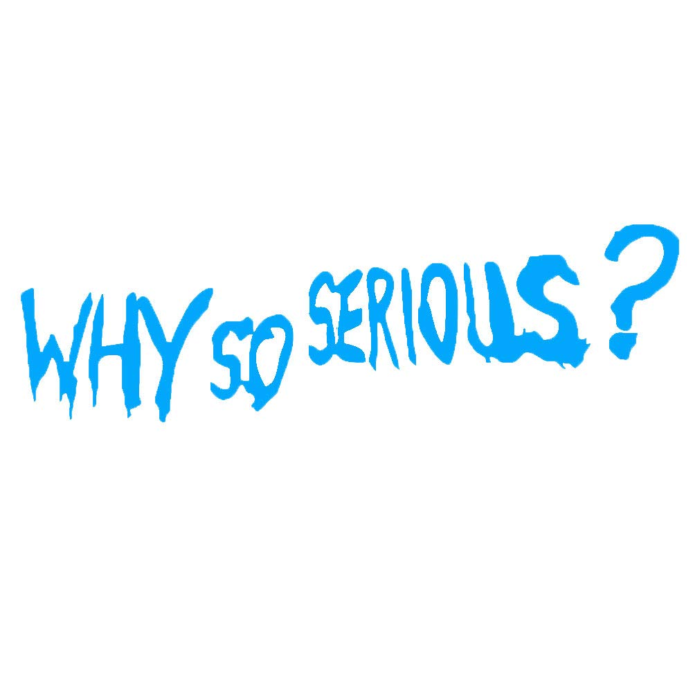 IG/_ EX/_ Why So Serious Funny Car-Styling Vehicle Reflective Decals Sticker D DI