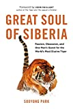 Great Soul of Siberia: Passion, Obsession, and One Man's Quest for the World's Most Elusive Tiger