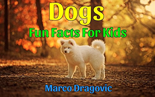 Dogs: Fun Facts For Kids by [Dragovic, Marco]