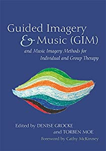 Guided Imagery & Music (GIM) and Music Imagery Methods for Individual and Group Therapy