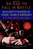 So Sad to Fall in Battle: An Account of War Based on General Tadamichi Kuribayashi's Letters from Iwo Jima, Kumiko Kakehashi, 0891419179