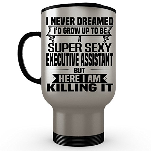 Super Sexy EXECUTIVE ASSISTANT Stainless Steel Travel Mug - Funny and Pround Gift - Stainless Steel Travel Mug, Coffee Cup by Gonniga