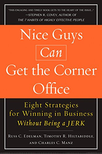 Nice Corners - Nice Guys Can Get the Corner Office: Eight Strategies for Winning in Business Without Being a Jerk