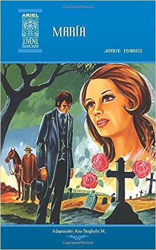 María: Volume 23 (Ariel Juvenil Ilustrada): Amazon.es: Jorge Isaacs, Nelson Jácome, Ana Bergholtz Mujica, Rafael Díaz Ycaza: Libros