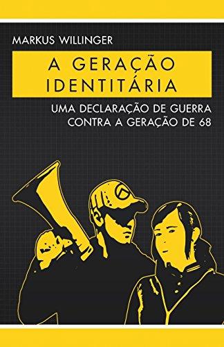 A Geração Identitária: Uma Declaração de Guerra Contra a Geração de 68 (Portuguese Edition)
