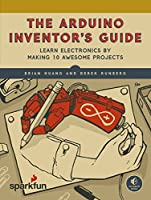 The Arduino Inventor's Guide: Learn Electronics by Making 10 Awesome Projects