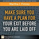 Make Sure You Have a Plan for Your Exit Before You Are Laid Off | Martha I. Finney