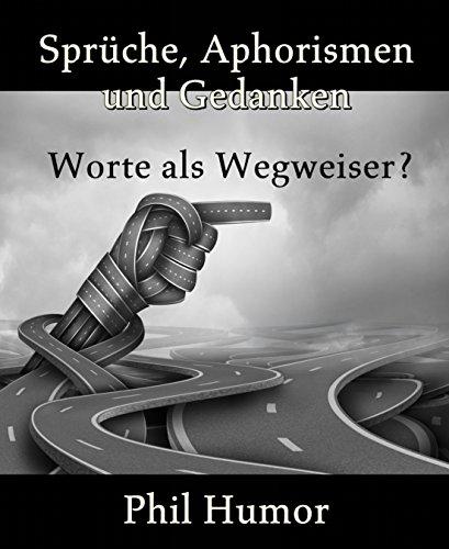 Sprüche, Aphorismen und Gedanken: Worte als Wegweiser? (German Edition)