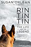 Rin Tin Tin: The Life and the Legend by Susan Orlean (Sep 27 2011)