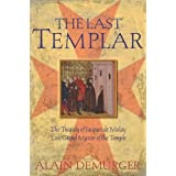 The Last Templar: The Tragedy of Jacques de Molay, Last Grand Master of the Temple by Alain Demurger (2005-01-01)
