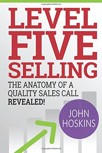 Level Five Selling: The Anatomy Of A Quality Sales Call Revealed ebook