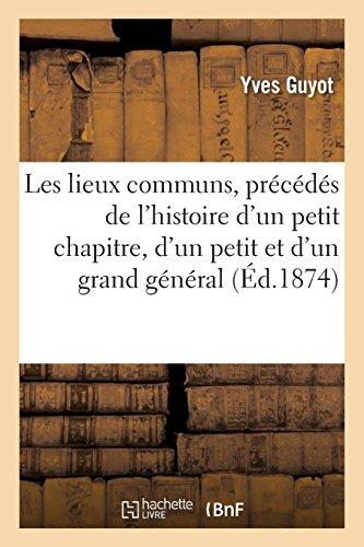 Les Lieux Communs, Précédés de l'Histoire d'Un Petit Chapitre (French Edition)