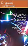 ebay for teens - Ebay For Teens:  Gain the Mental Edge To Make Real Money Online