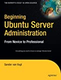 Beginning Ubuntu Server Administration: From Novice to Professional (Expert's Voice)