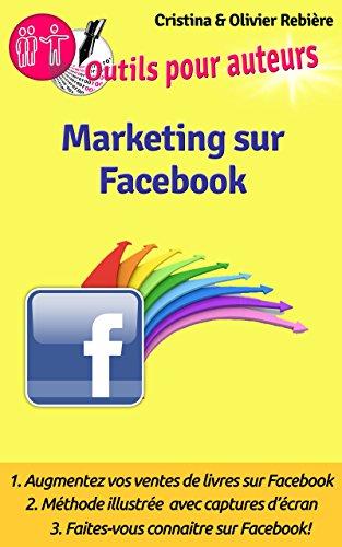 Download Marketing sur Facebook: Comment faire connaitre vos livres sur Facebook? (Outils pour auteurs t. 1) (French Edition) Pdf