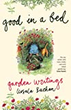 img - for Good in a Bed: Garden Writings from the Spectator book / textbook / text book