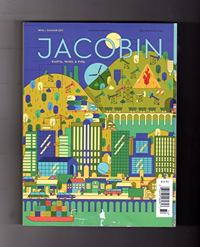 "Jacobin - No. 26, Summer Quarter 2017. Kiki Ljung Cover. ""Tyrannosaurus"" Rex Tillerson; Digging Free; Eco-Socialism; Climate Crisis; Geoengineering; Planning the Anthropocene; Wind Farms; Greenpeace"