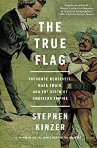 The True Flag: Theodore Roosevelt, Mark Twain, and the Birth of American Empire by St. Martin's Griffin