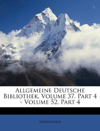 Allgemeine Deutsche Bibliothek, Volume 37, Part 4 - Volume 52, Part 4 (German Edition) PDF