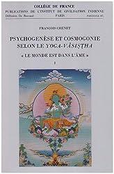 PSYCHOGENESE ET COSMOGONIE SELON LE YOGA-VASISTHA LE MONDE EST DANS L'AME TOME 1