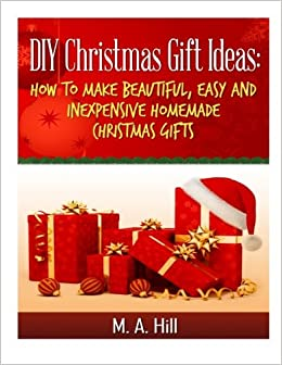 DIY Christmas Gift Ideas: How to Make Beautiful, Easy and ...