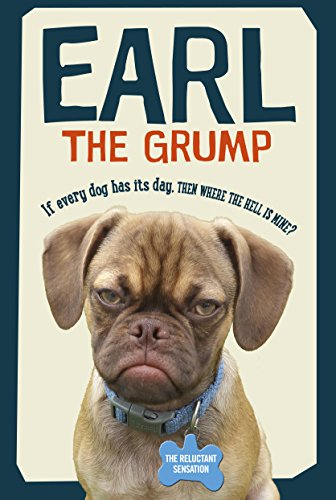 Download PDF Earl the Grump - If every dog has his day, then where the hell is mine?