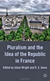 Pluralism and the Idea of the Republic in France, , 0230272096