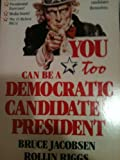 You Too Can Be a Democratic Candidate for President, Bruce Jacobsen and Rollin Riggs, 0914457020