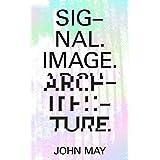 Signal. Image. Architecture.