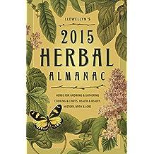 Llewellyn's 2015 Herbal Almanac: Herbs for Growing & Gathering, Cooking & Crafts, Health & Beauty, History, Myth & Lore (Llewellyn's Herbal Almanac)