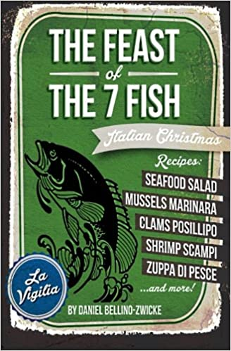 7 Fishes Christmas Eve Italian Recipes.The Feast Of The 7 Fish Daniel Bellino Zwicke