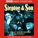 Steptoe & Son: Volume 3: Is That Your Horse Outside? | Ray Galton,Alan Simpson